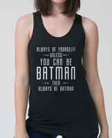 Always Be YourSelf Unless You Can Be Batman Then Always Be Batman Women Tank top - Meh. Geek - 2