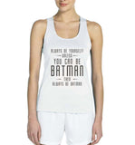 Always Be YourSelf Unless You Can Be Batman Then Always Be Batman Women Tank top - Meh. Geek - 1