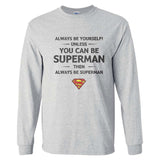 Always Be YourSelf Unless You Can Be Superman Then Always Be Superman Long Sleeve T-shirt for Men - Meh. Geek - 1