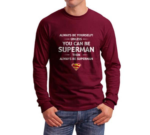 Always Be YourSelf Unless You Can Be Superman Then Always Be Superman Long Sleeve T-shirt for Men - Meh. Geek - 3