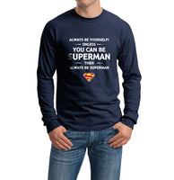 Always Be YourSelf Unless You Can Be Superman Then Always Be Superman Long Sleeve T-shirt for Men - Meh. Geek - 4