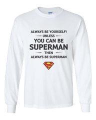 Always Be YourSelf Unless You Can Be Superman Then Always Be Superman Long Sleeve T-shirt for Men - Meh. Geek - 5