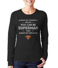 Always Be YourSelf Unless You Can Be Superman Then Always Be Superman Long sleeve T-shirt for Women - Meh. Geek - 2