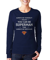Always Be YourSelf Unless You Can Be Superman Then Always Be Superman Long sleeve T-shirt for Women - Meh. Geek - 1