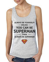 Always Be YourSelf Unless You Can Be Superman Then Always Be Superman Women Tank top - Meh. Geek - 3