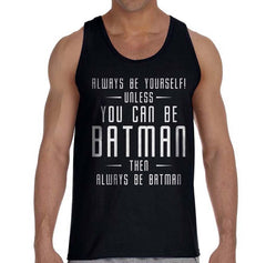 Always Be YourSelf Unless You Can Be Batman Then Always Be Batman Men Tank Top Black - Meh. Geek - 2