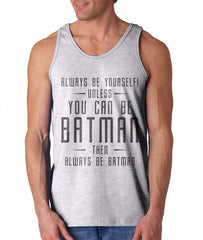 Always Be YourSelf Unless You Can Be Batman Then Always Be Batman Men Tank Top Black - Meh. Geek - 3