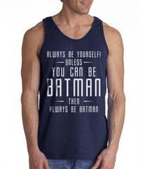 Always Be YourSelf Unless You Can Be Batman Then Always Be Batman Men Tank Top Black - Meh. Geek - 1