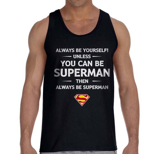 Always Be YourSelf Unless You Can Be Superman Then Always Be Superman Men Tank Top Black - Meh. Geek - 1