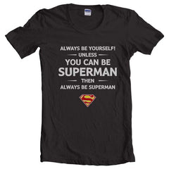 Always Be YourSelf Unless You Can Be Superman Then Always Be Superman Women T-shirt - Meh. Geek - 1