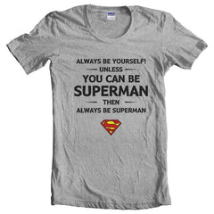 Always Be YourSelf Unless You Can Be Superman Then Always Be Superman Women T-shirt - Meh. Geek - 2