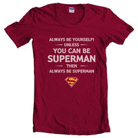 Always Be YourSelf Unless You Can Be Superman Then Always Be Superman Women T-shirt