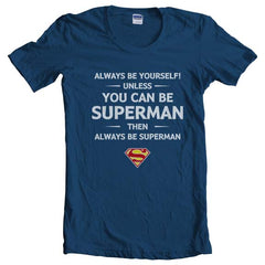 Always Be YourSelf Unless You Can Be Superman Then Always Be Superman Women T-shirt - Meh. Geek - 4