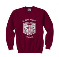 Books Aren`t Boring You Are Unisex Crewneck Sweatshirt - Meh. Geek