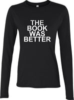 The Book Was Better Long sleeve T-shirt for Women - Meh. Geek