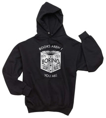 Books Aren`t Boring You Are Unisex Pullover Hoodie - Meh. Geek
