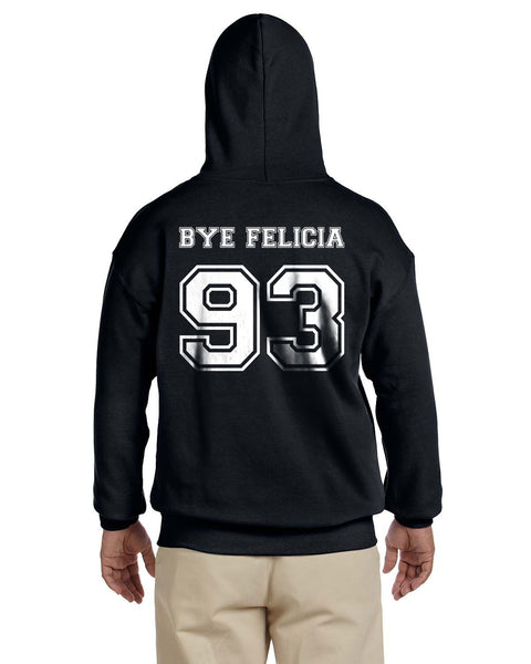 Bye Felicia 93 White Ink on Back Funny Unisex Pullover Hoodie - Meh. Geek