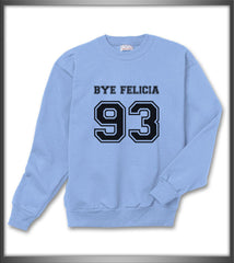 Bye Felicia 93 Black Ink on Front Funny Unisex Crewneck Sweatshirt - Meh. Geek