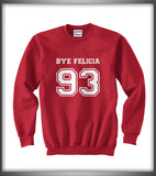 Bye Felicia 93 White Ink on Front Funny Unisex Crewneck Sweatshirt - Meh. Geek