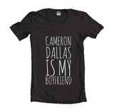 Cameron Dallas Is My Boyfriend T-shirt Women