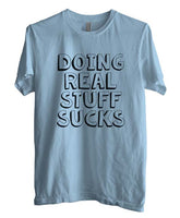 Doing Real Stuff Sucks T-shirt Men - Meh. Geek