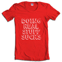 Doing Real Stuff Sucks Women T-shirt - Meh. Geek