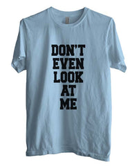 Don`t Even Look At Me T-shirt Men - Meh. Geek