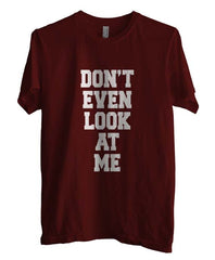 Don`t Even Look At Me T-shirt Men
