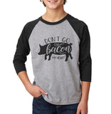 Don't Go Bacon My Heart Kid / Youth Baseball Raglan 3/4 Sleeve