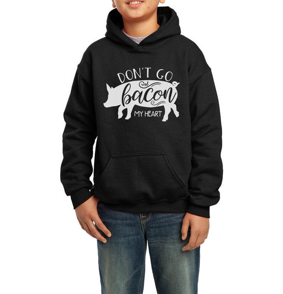 Don't Go Bacon My Heart Kid / Youth Hoodie