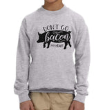 Don't Go Bacon My Heart Kid / Youth Crewneck Sweatshirt