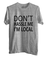 Don`t Hassle Me I`m Local T-shirt Men - Meh. Geek