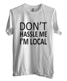 Don't Hassle Me I'm Local T-shirt Men