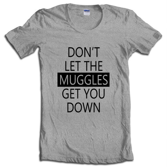 Don/'t Let The Muggles Get You Down T-Shirt
