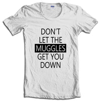 Don't Let Muggles Get You down T-shirt Women