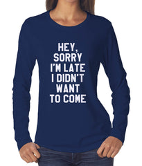 Hey Sorry I`m Late I Didn`t Want To Come Long sleeve T-shirt for Women - Meh. Geek - 4