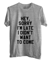 Hey Sorry I`m Late I didn`t Want To Come T-shirt Men - Meh. Geek - 3
