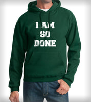 I Am So Done Unisex Pullover Hoodie