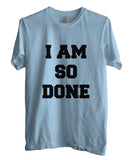 I Am So Done T-shirt Men - Meh. Geek - 4