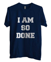I Am So Done T-shirt Men