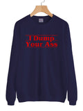 I Dump Your Ass Unisex Crewneck Sweatshirt Adult
