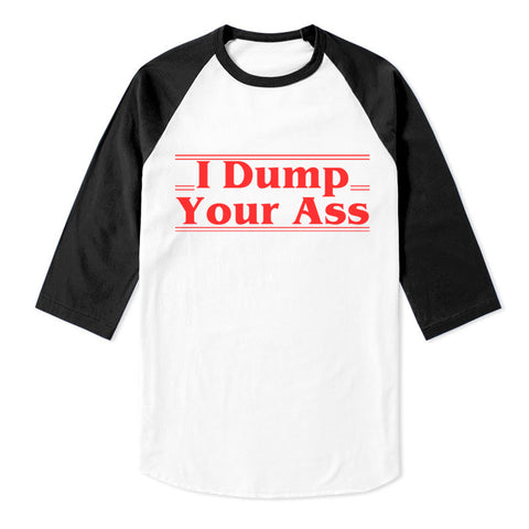 I Dump Your Ass Unisex 3/4 Raglan Tee