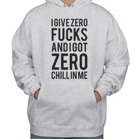 I give zero fucks and I got zero chill in me Unisex Pullover Hoodie Adult