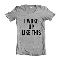 I Woke Up Like This Women T-shirt - Meh. Geek