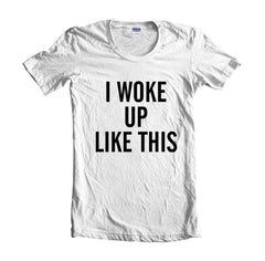 I Woke Up Like This Women T-shirt