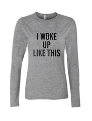I Woke Up Like This Long sleeve T-shirt for Women - Meh. Geek - 3