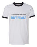 I'd Rather Be Watching Riverdale Ringer Unisex T-shirt / tee