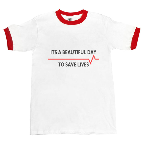 It's a beautiful day to save lives Ringer Unisex T-shirt / tee