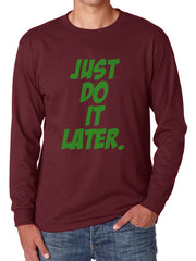 Just Do It Later Green Long Sleeve T-shirt for Men