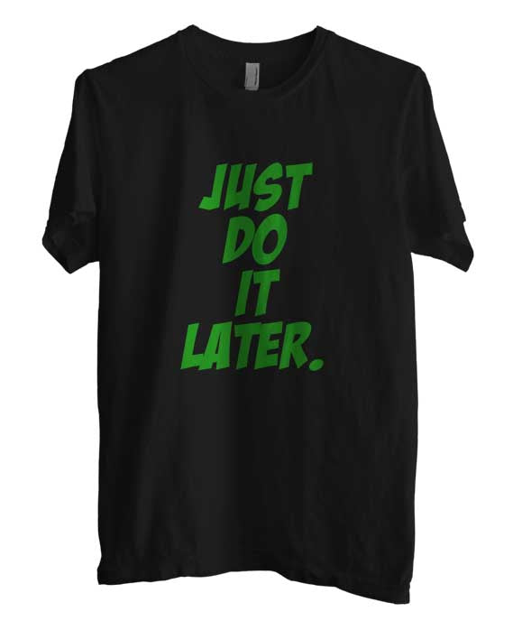 Just Do It Later T-shirt Men